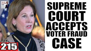 215. Supreme Court ACCEPTS Voter Fraud Case to Docket