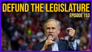 Defund the Legislature   Ep. 153