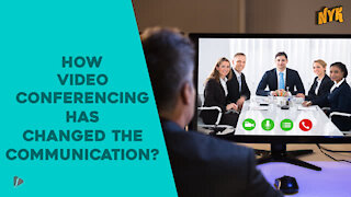 How Video Conferencing Has Changed The Communication?
