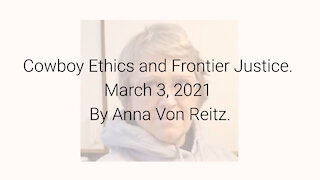 Cowboy Ethics and Frontier Justice March 3, 2021 By Anna Von Reitz