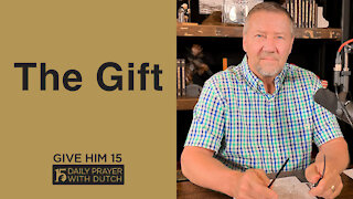 The Gift | Give Him 15: Daily Prayer with Dutch | April 23
