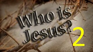 Who is Jesus Christ? Part 2