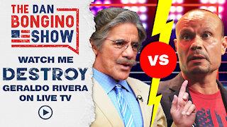 Watch Me Destroy Geraldo Rivera on Live TV!