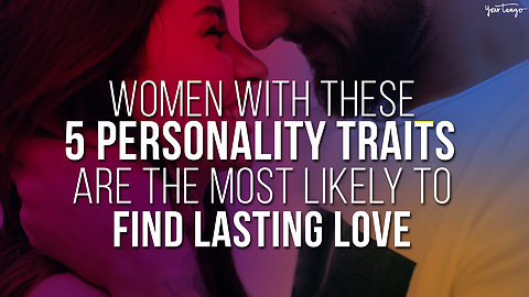 Women With These 5 Personality Traits Are The Most Likely To Find Lasting Love
