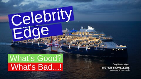Celebrity Edge Cruise Ship. What's Good? What's Bad?