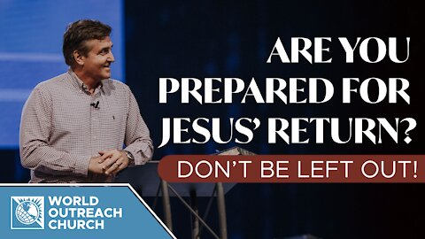 Are You Prepared For Jesus' Return: Don't Be Left Out!