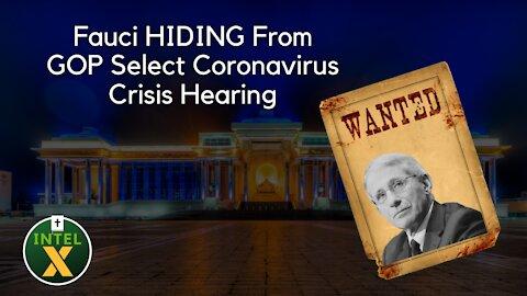 Intel X: 7.9.21: Fauci HIDING From GOP Coronavirus Crisis Hearing