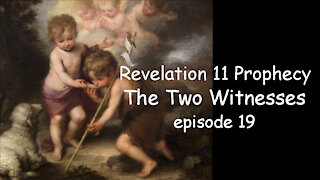 Revelation 11 Prophecy - The Two Witnesses almost finished. Plus, the Women at the Wells. Episode 19