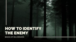 How To Identify The Enemy: Basics of Deliverance