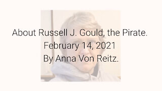 About Russell J. Gould, the Pirate February 14, 2021 By Anna Von Reitz