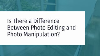 Is There a Difference Between Photo Editing and Photo Manipulation?