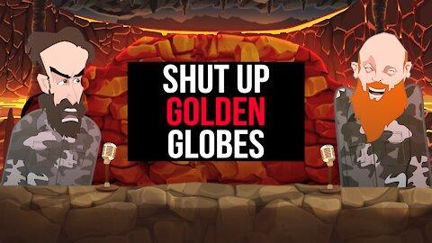 SHUT UP GOLDEN GLOBES   BUER BITS  