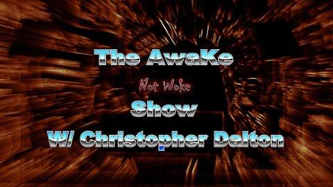 The AWAKE Not woke SHOW W/ CHRISTOPHER DALTON