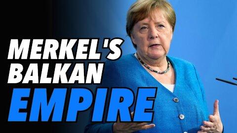 Merkel's EU 'empire' dream for the Balkans