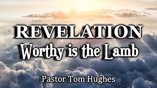 Revelation Chapter 5: Worthy is the Lamb