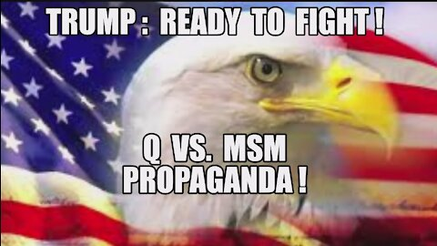 Q VS MSM PROPAGANDA! TRUMP: READY TO FIGHT! NOTHING CAN STOP WHAT IS COMING! ENJOY THE SHOW MAGA KAG