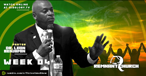 The Remnant Church with Pastor Leon Benjamin   Week 4
