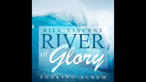 River of Glory: Soaking Album by Bill Vincent