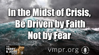 27 Jul 21, The Terry and Jesse Show: In the Midst of Crisis, Be Driven by Faith, Not by Fear