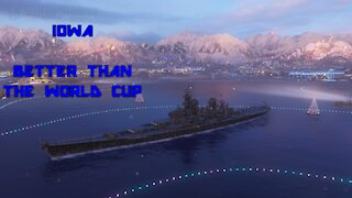 World of Warships - Iowa: Better Than The World Cup