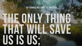 The only thing that will save us is us;