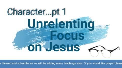 Character: Unrelenting Focus on Jesus