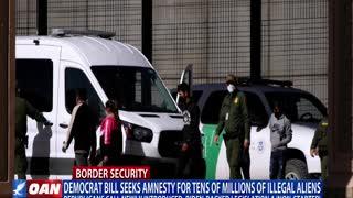 Democrat bill seeks amnesty for tens of millions of illegal aliens