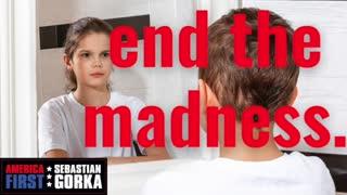 End the Madness. Sebastian Gorka on AMERICA First