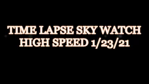 TIME LAPSE SKY WATCH HIGH SPEED 1 24 21 ============