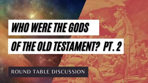 """Round Table: Who Were the """"Gods"""" of the Old Testament - Part 2"""