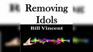 Removing Idols by Bill Vincent