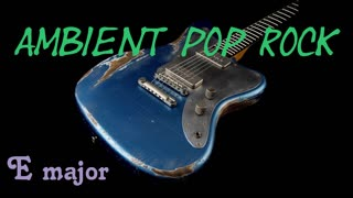 Ambient Pop Rock Backing Track in E major
