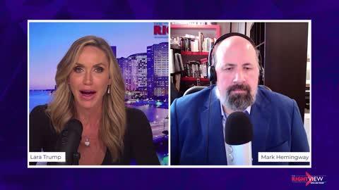The Right View with Lara Trump and Mark Hemingway