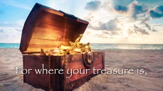 Where is your treasure? Where is your heart?