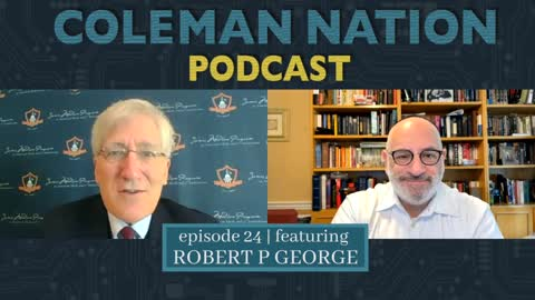 ColemanNation - Full Episode 24: Robert P. George   Robert George's NATO for Academic Freedom