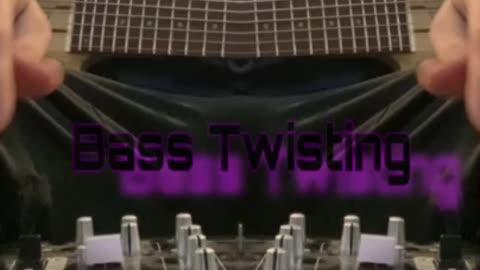 Bass Twisting 2