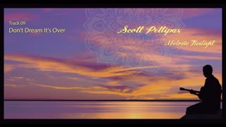 09. Don't Dream It's Over - Scott Pettipas (Audio: from the album Melodic Twilight)