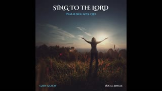 Sing To the LORD - Psalm 96:2, 147:5, 135:1