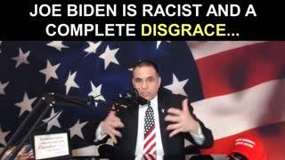 Joe Biden is Racist and a Complete Disgrace...