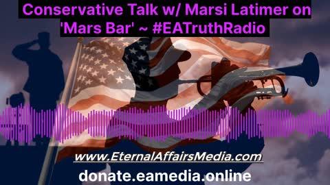 Conservative Talk w/ Marsi Latimer on 'Mars Bar' ~ EA Truth Radio