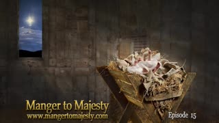 Manger to Majesty - Episode 15