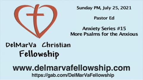 7-25-21 PM - Pastor Ed - Anxiety #15 - More Psalms for the Anxious
