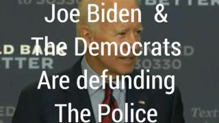 JOE BIDEN WANT THE DEFUNDING OF THE POLICE