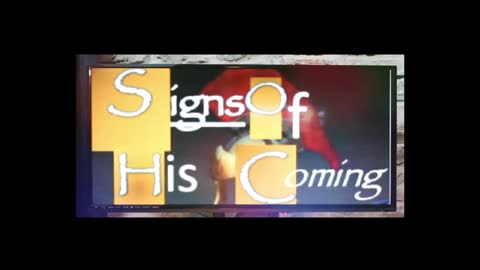Signs of His Coming