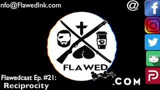 "Flawedcast Ep. # 21: ""Reciprocity"""