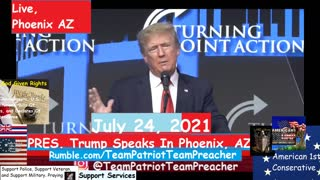 July 24 2021 PRES. Trump Speaks In Phoenix AZ