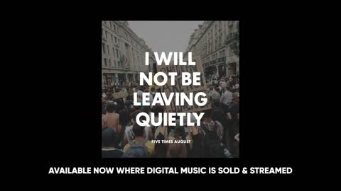 """""""I Will Not Be Leaving Quietly"""" by Five Times August (Music & Lyric Video) 2021"""