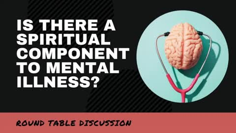 Round Table: Is There a Spiritual Component to Mental Illness?