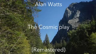 Alan Watts The Cosmic Play (Remastered)