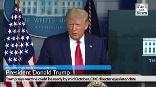 Trump says vaccine could be ready by mid October, CDC director eyes later date